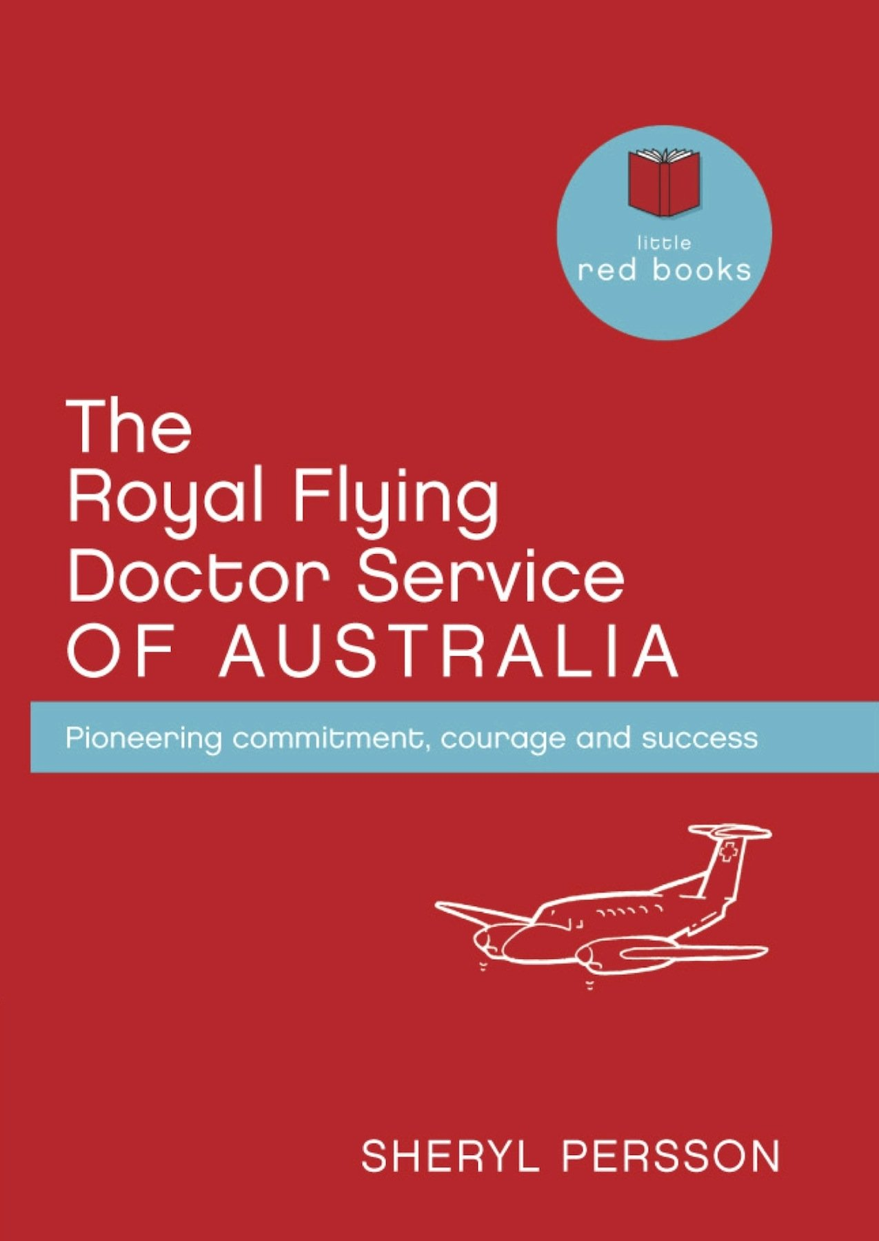 The Royal Flying Doctor Service Of Australia  Pioneering Commitment Courage And Success  Little Red Books