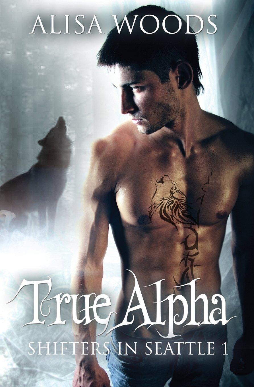 Read Online True Alpha Shifters in Seattle 1 (Volume 1) PDF