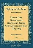 Ludwig Van Beethovens Sämtliche Briefe Und Aufzeichnungen, 1823-1827, Vol. 3 (Classic Reprint)