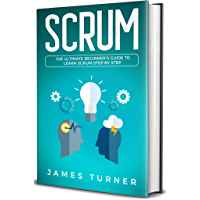 Scrum: The Ultimate Beginner's Guide to Learn Scrum Step by Step (English Edition)