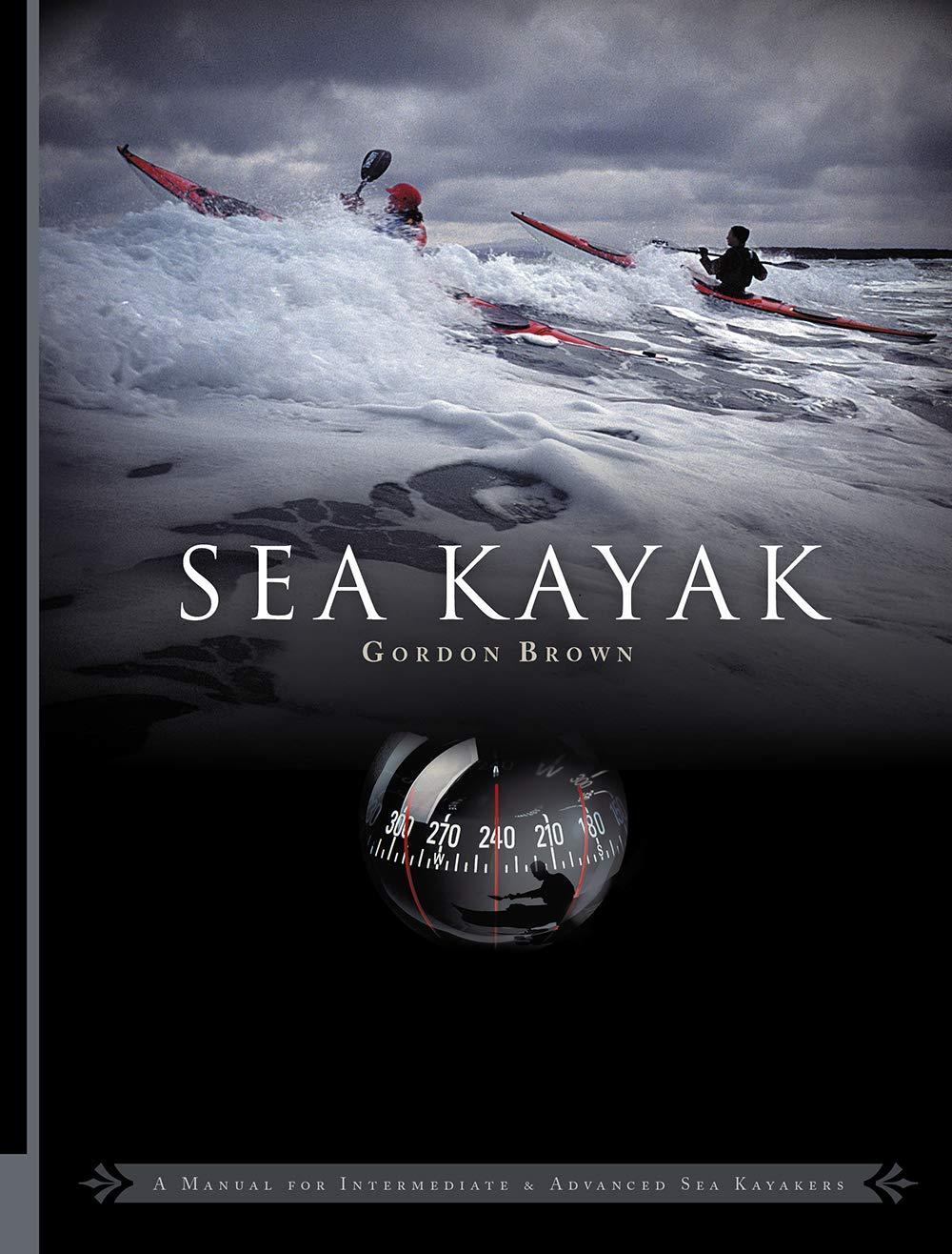 Sea Kayak: A Manual for Intermediate and Advanced Sea Kayakers