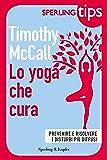 Lo yoga che cura - SPERLING TIPS: Prevenire e risolvere i disturbi più diffusi