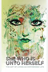 She Who Is Unto Herself: The art of living an empowered life Hardcover