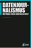 Datenjournalismus: Methode einer digitalen Welt (Praktischer Journalismus, Bd. 101)