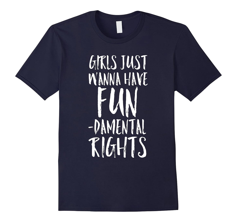 Girls Just Wanna Have Fundamental Rights T-Shirt-FL