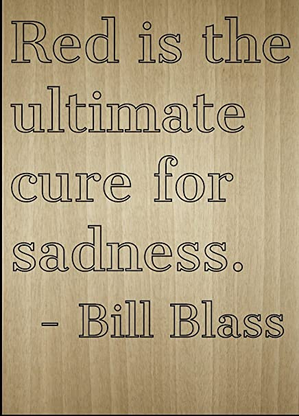 Amazon Red Is The Ultimate Cure For Sadness Quote By Bill