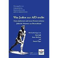 Was Juden zur AfD treibt: Neues Judentum und neuer Konservatismus. Jüdische Stimmen aus Deutschland.