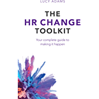 The HR Change Toolkit: Your complete guide to making it happen (English Edition)