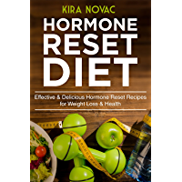 Hormone Reset Diet: Effective & Delicious Hormone Reset Recipes for Weight Loss & Health (Gluten-Free Diet, Metabolism Healing, Body Detox Cookbook Book 1) (English Edition)