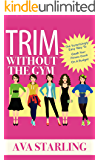 Trim Without The Gym: The Surprisingly Easy Way To Crush Your Fitness Goals On A Budget (English Edition)