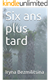 Six ans plus tard (French Edition)
