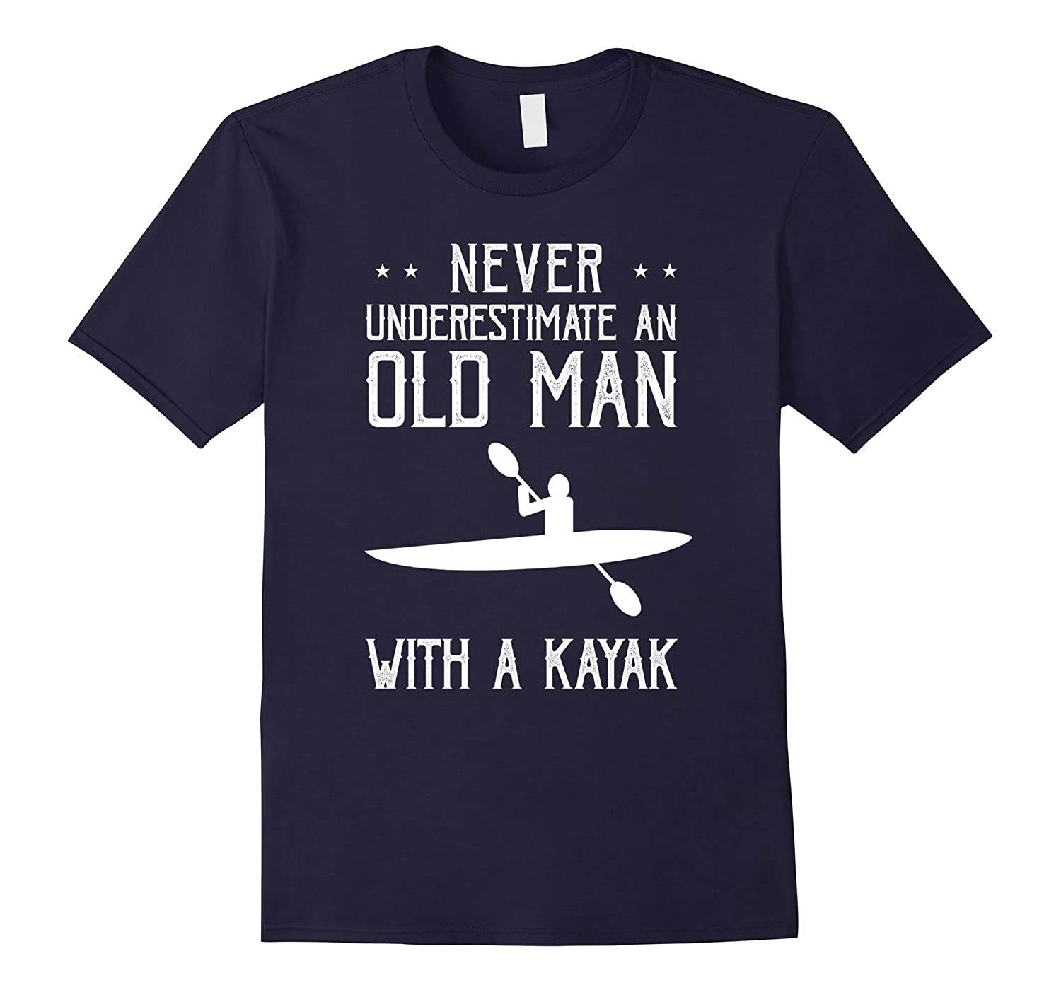 Never Underestimate an Old Man With a Kayak Sports Tee