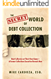 The Secret World of Debt Collection: Beat Collectors at Their Own Game—A Former Collections Executive Reveals How (English Edition)