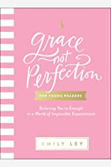 Grace, Not Perfection for Young Readers: Believing You're Enough in a World of Impossible Expectations Kindle Edition