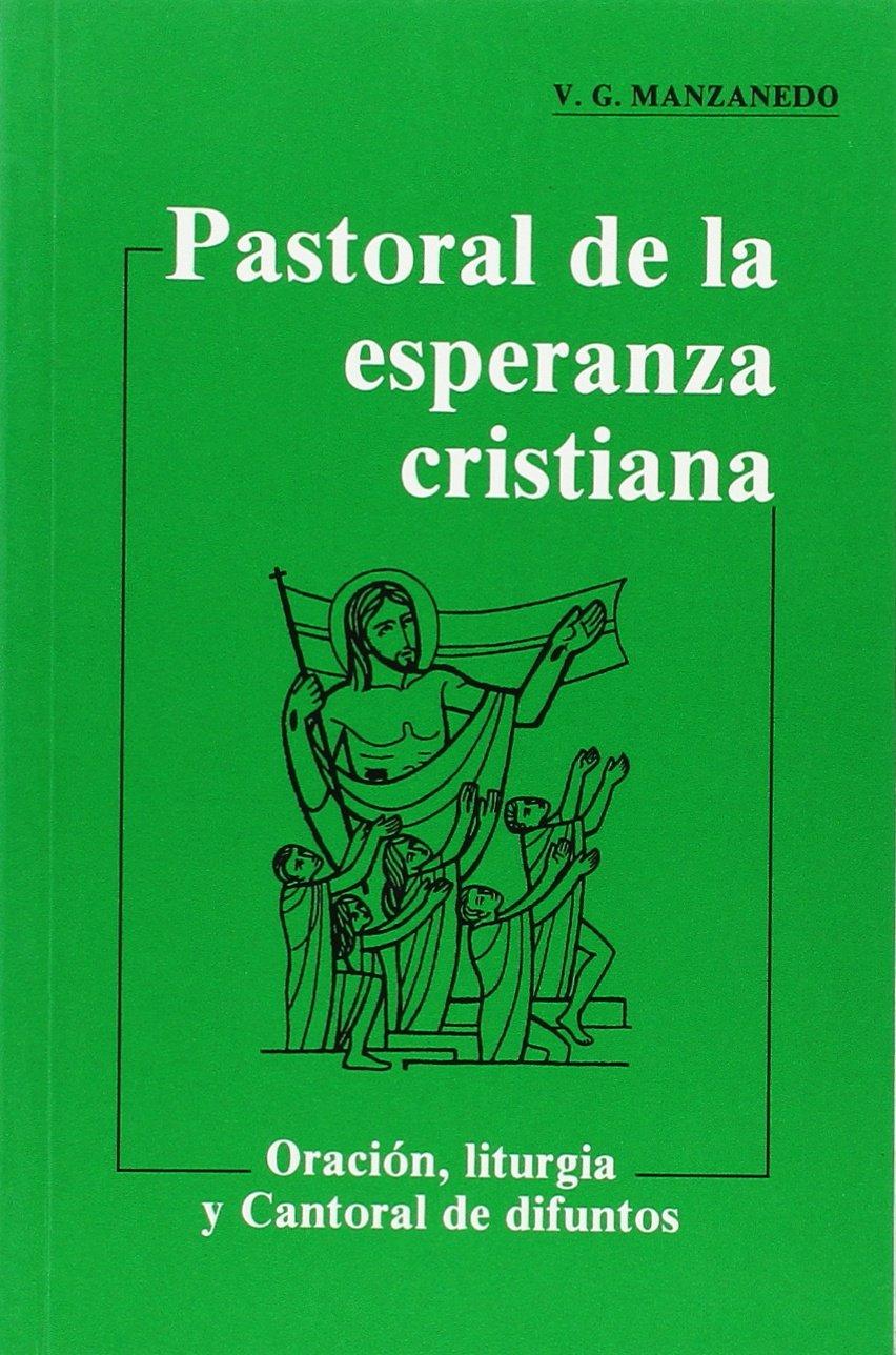 Pastoral de la esperanza cristiana. Oración, liturgia y cantoral de difuntos 7. ed.: Amazon.es: Garcia Manzanedo, Victoriano: Libros