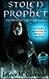 Stolen Prophet: A Horror Supernatural Thriller (The Prophet's Mother Book 1)