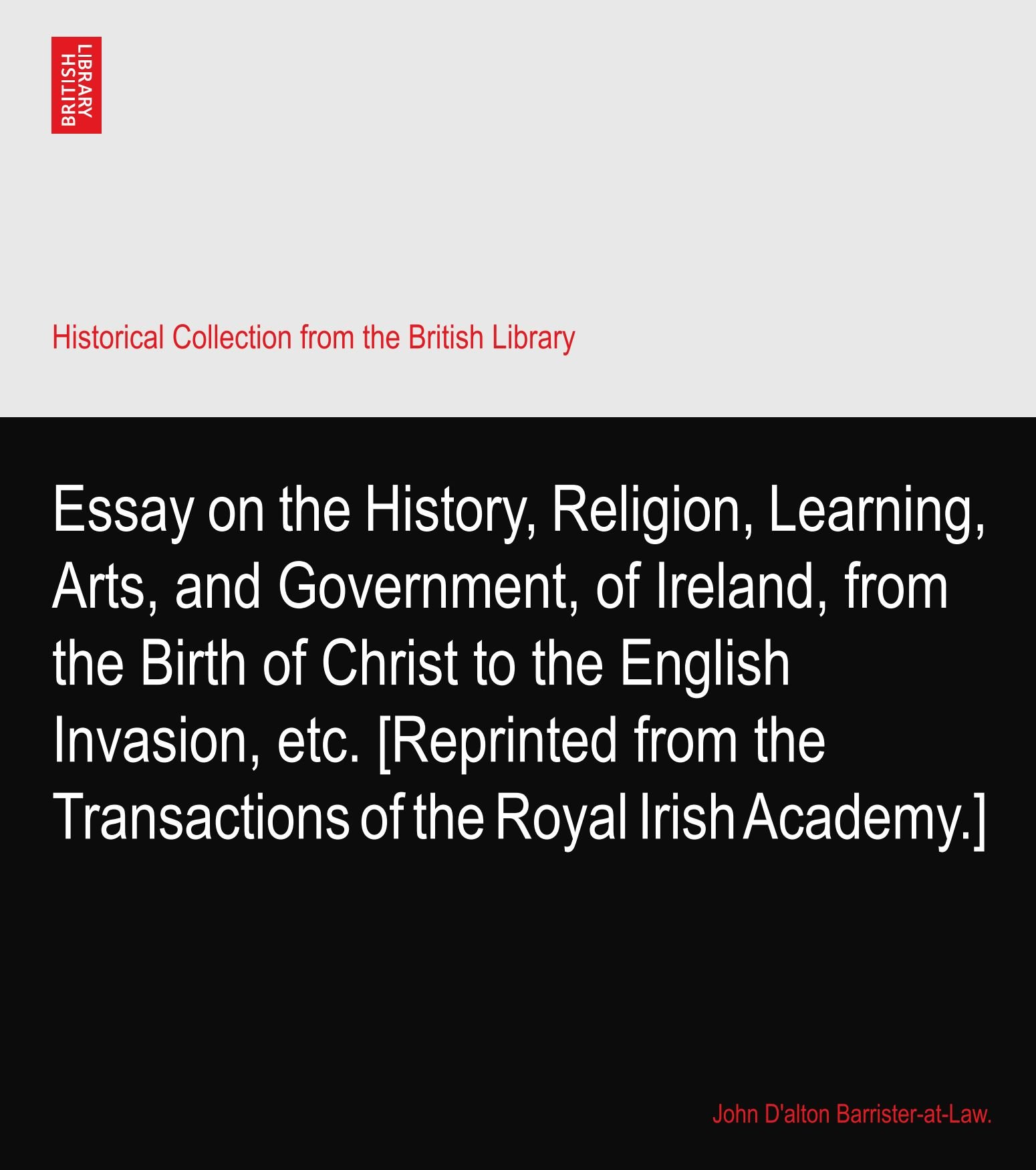 Download Essay on the History, Religion, Learning, Arts, and Government, of Ireland, from the Birth of Christ to the English Invasion, etc. [Reprinted from the Transactions of the Royal Irish Academy.] pdf epub