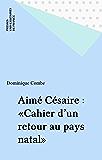 Aimé Césaire : «Cahier d'un retour au pays natal»