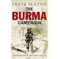 The Burma Campaign: Disaster Into Triumph, 1942 – 45 (The Yale Library of Military History)