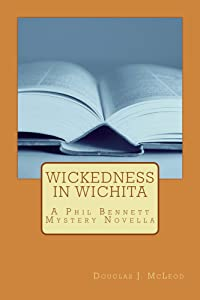 Wickedness in Wichita: A Phil Bennett Mystery Novella (Phil Bennett Mysteries Book 2)