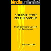 Schlüsseltexte der Philosophie - Ein philosophisches Lesebuch mit Kommentaren