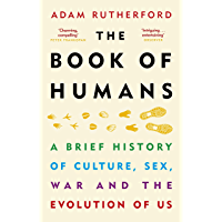 The Book of Humans: A Brief History of Culture, Sex, War and the Evolution of Us