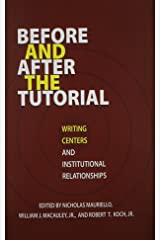 Before and After the Tutorial: Writing Centers and Institutional Relationships (Research and Teaching in Rhetoric and Composition) Paperback