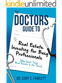 The Doctors Guide to Real Estate Investing for Busy Professionals