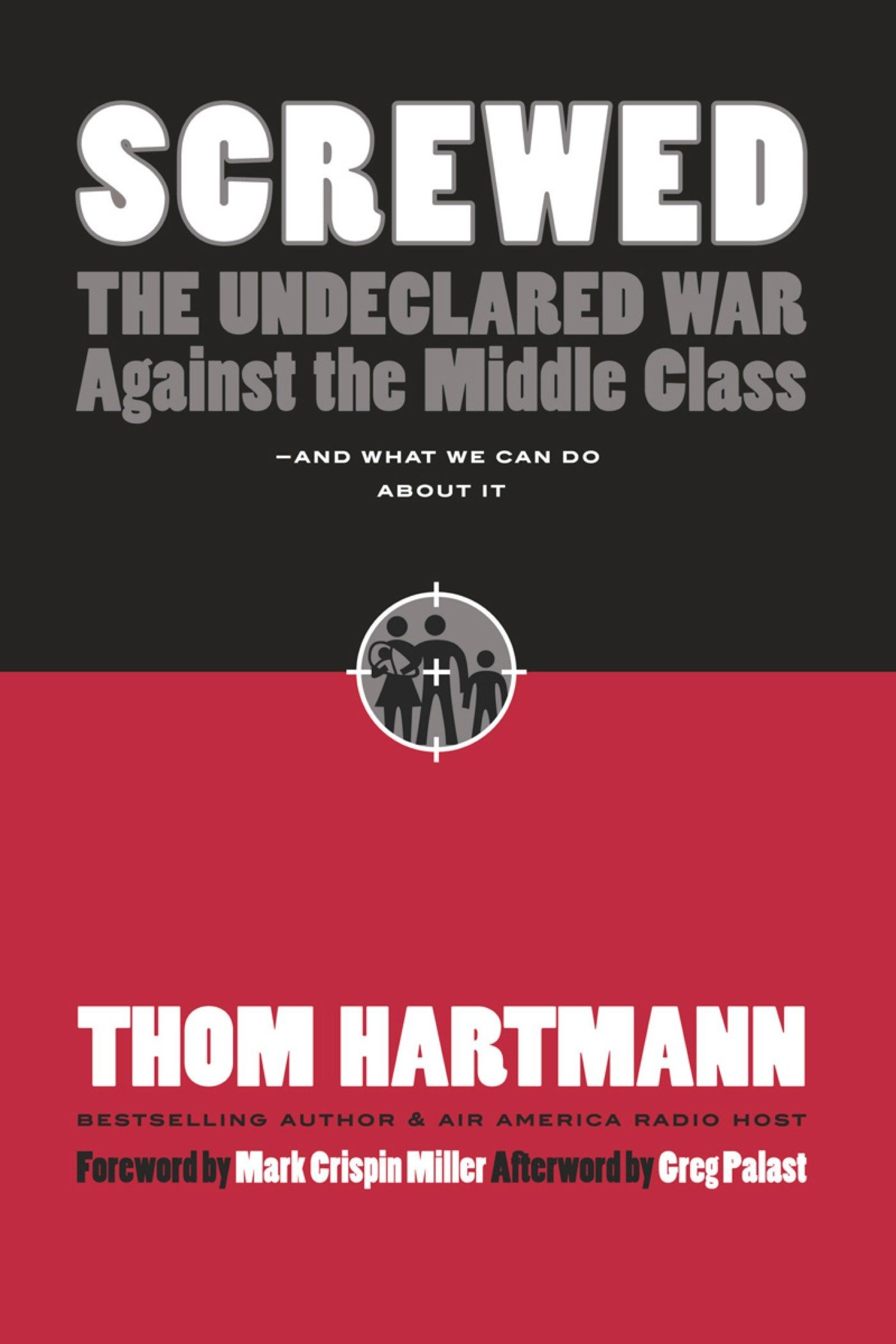 Screwed: The Undeclared War Against the Middle Class -- And What We Can Do  About It: Thom Hartmann: 9781576754634: Amazon.com: Books