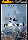 Y si... ¿no fuera él? (Spanish Edition)