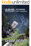 ARIA : Returning Left Luggage: Book Two of The ARIA Trilogy: Humanity On the Edge of Extinction