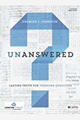 Unanswered: Lasting Answers to Trending Questions (Bible Study Book)