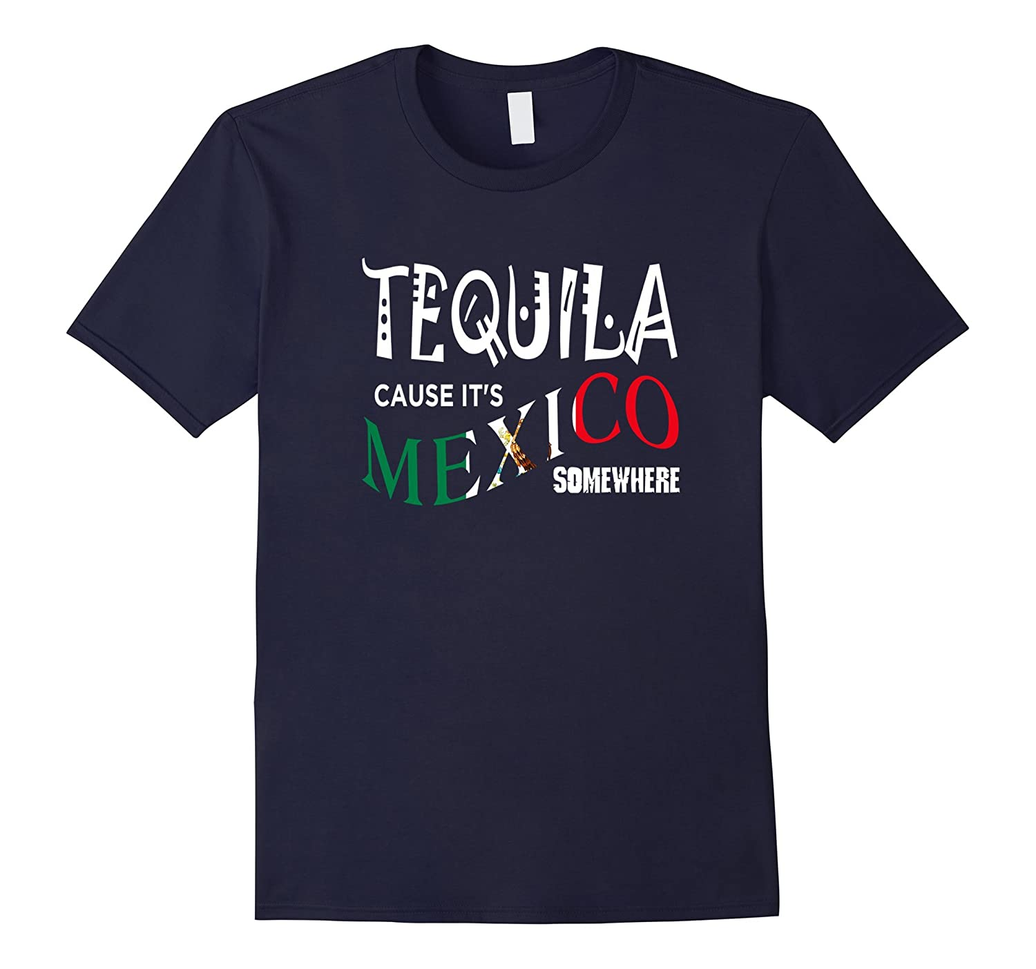 TEQUILA CAUSE ITS MEXICO SOMEWHERE T-SHIRT Funny Drinking-TD