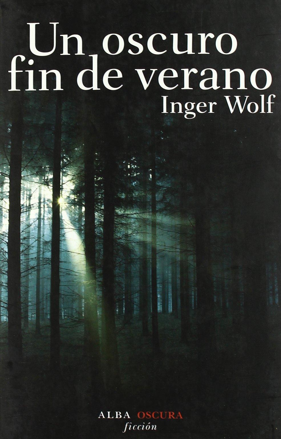 Un oscuro fin de verano (Novela negra): Amazon.es: Wolf, Inger ...