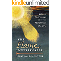 The Flame Imperishable: Tolkien, St. Thomas, and the Metaphysics of Faerie