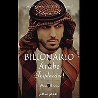 Bilionário Árabe - Implacável - Livro 2: A Vingança de Salin - انتقام سالم