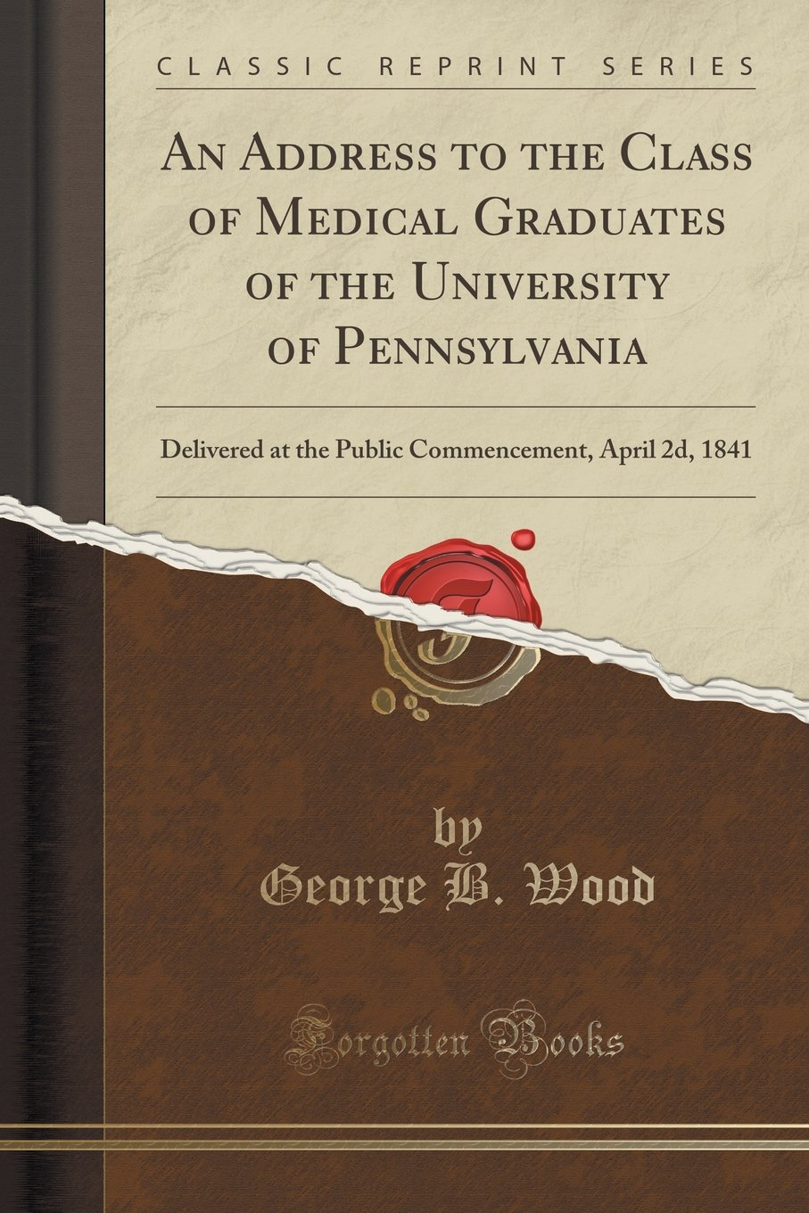 Download An Address to the Class of Medical Graduates of the University of Pennsylvania: Delivered at the Public Commencement, April 2d, 1841 (Classic Reprint) ebook