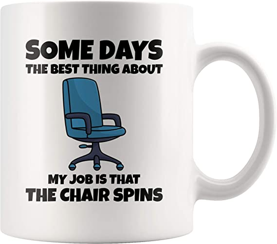 Office Humor Quote Gifts The Best Thing About Is The Chair Spins Funny Gifts For Office Coworker Boss Ceramic Tea Cup Coffee Mug 11 oz