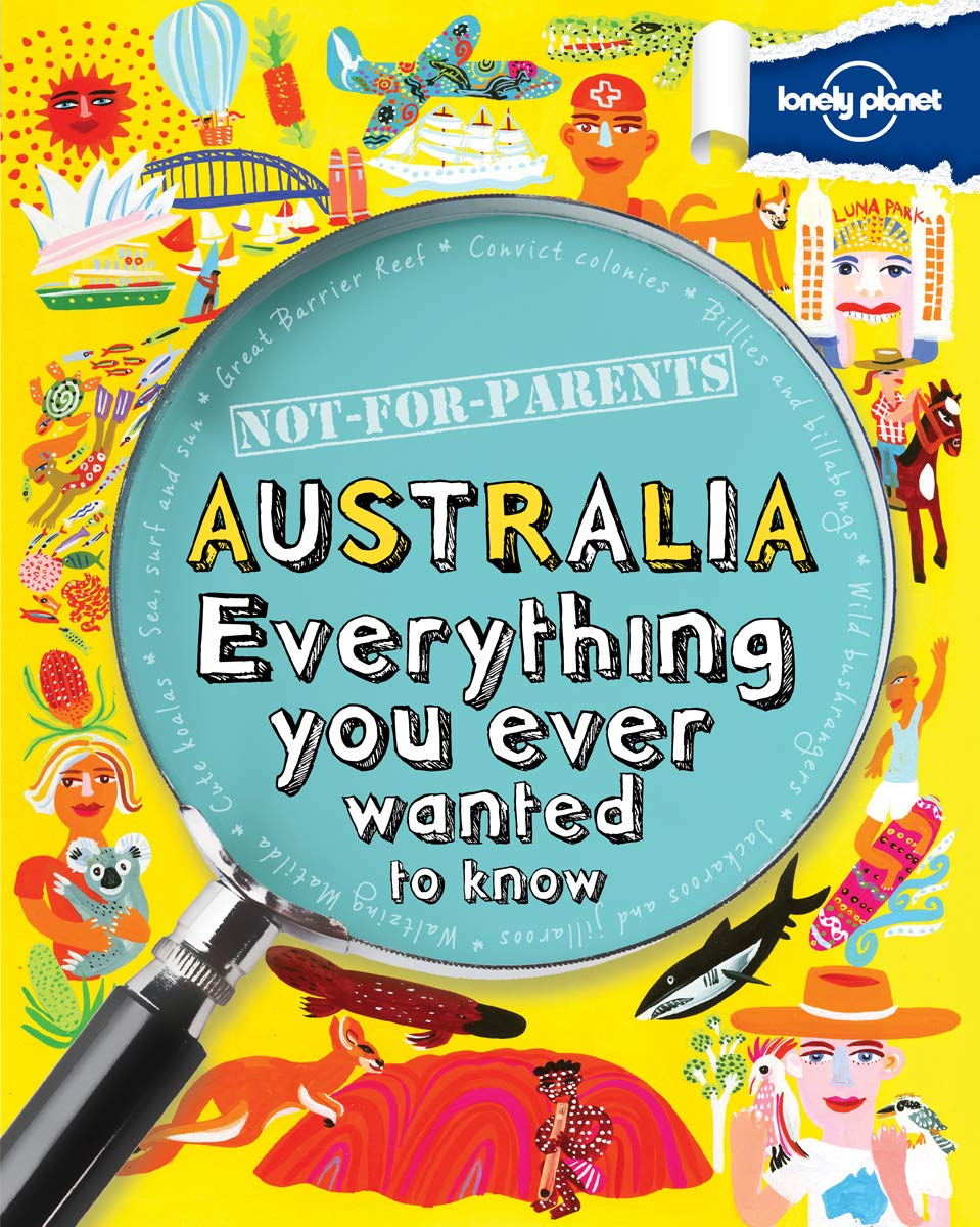 Not For Parents Australia: Everything You Ever Wanted to Know (Lonely Planet Kids) [Idioma Inglés]