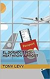 El Dorado? No! Heathrow Airport