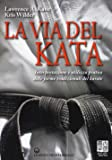 La via del kata. Interpretazione e utilizzo pratico delle forme tradizionali del karate. Ediz. illustrata