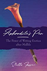 Aphrodite's Pen: The Power of Writing Erotica after Midlife Paperback