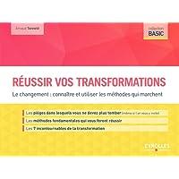 Réussir vos transformations: Le changement : connaître et utiliser les méthodes qui marchent