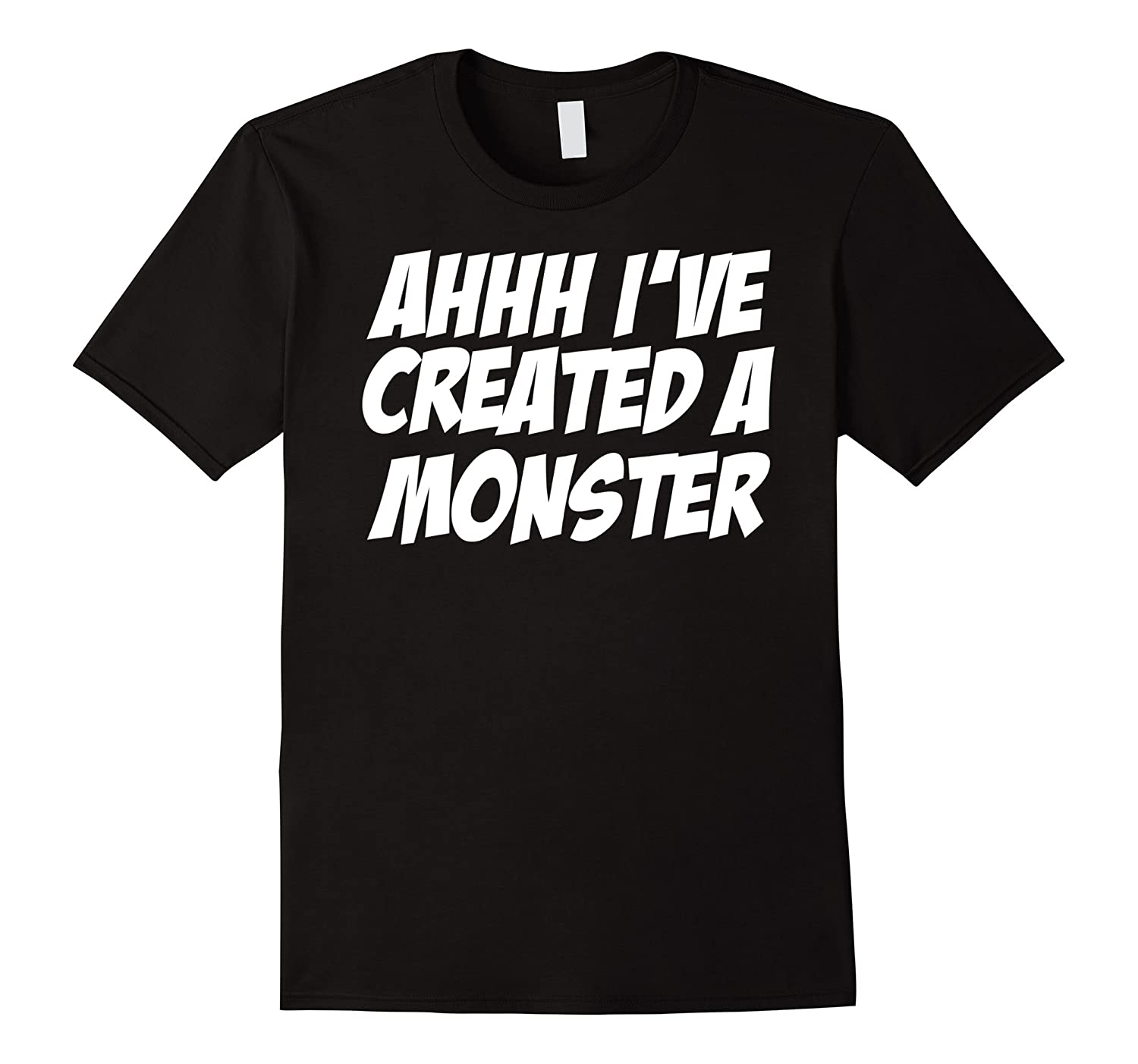 Ahhh Ive Created A Monster Fathers Day T-Shirt-TH