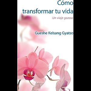 Cómo transformar tu vida: Un viaje gozoso (Spanish Edition)