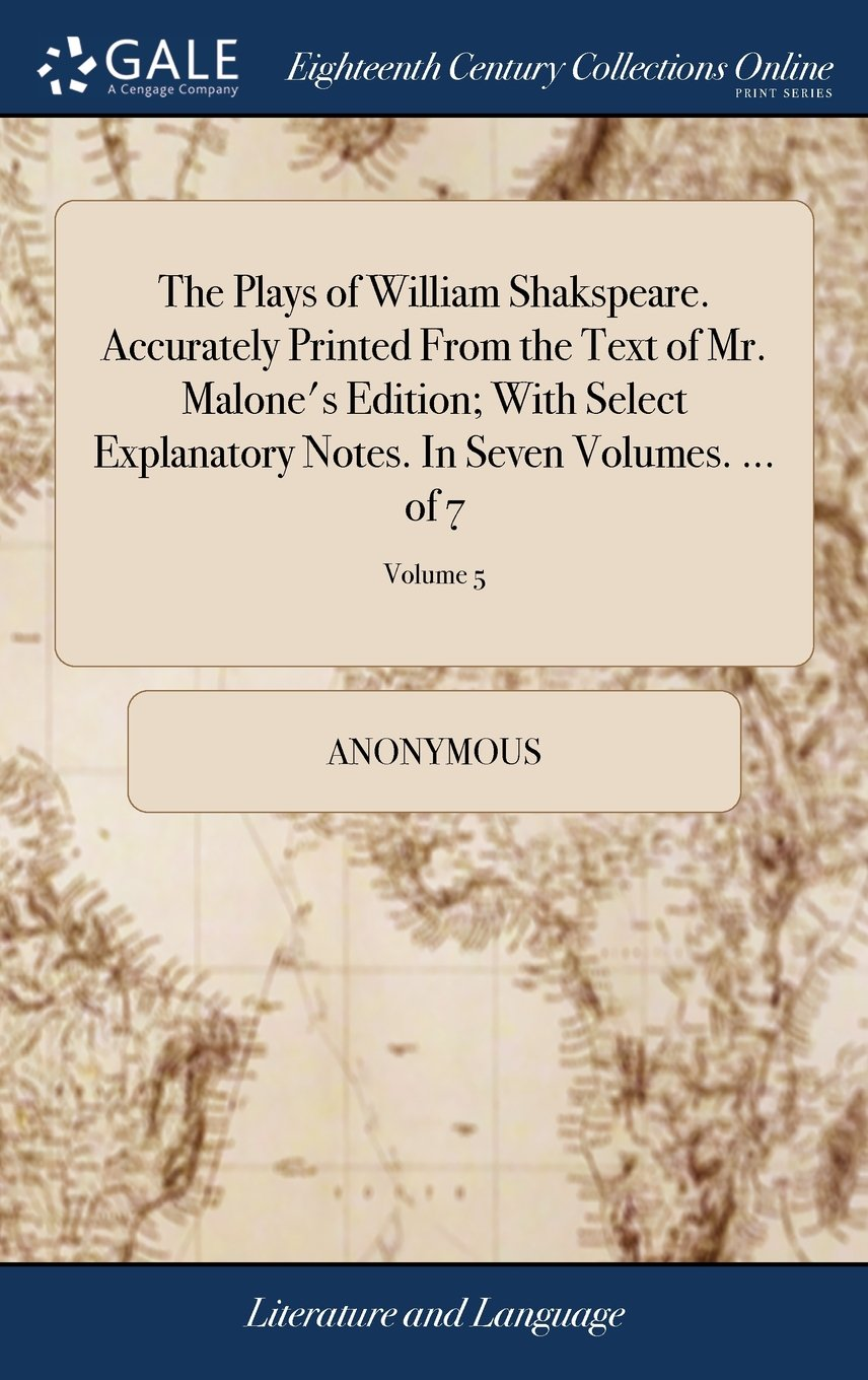 Download The Plays of William Shakspeare. Accurately Printed from the Text of Mr. Malone's Edition; With Select Explanatory Notes. in Seven Volumes. ... of 7; Volume 5 pdf