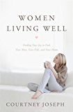 Women Living Well: Find Your Joy in God, Your Man, Your Kids, and Your Home