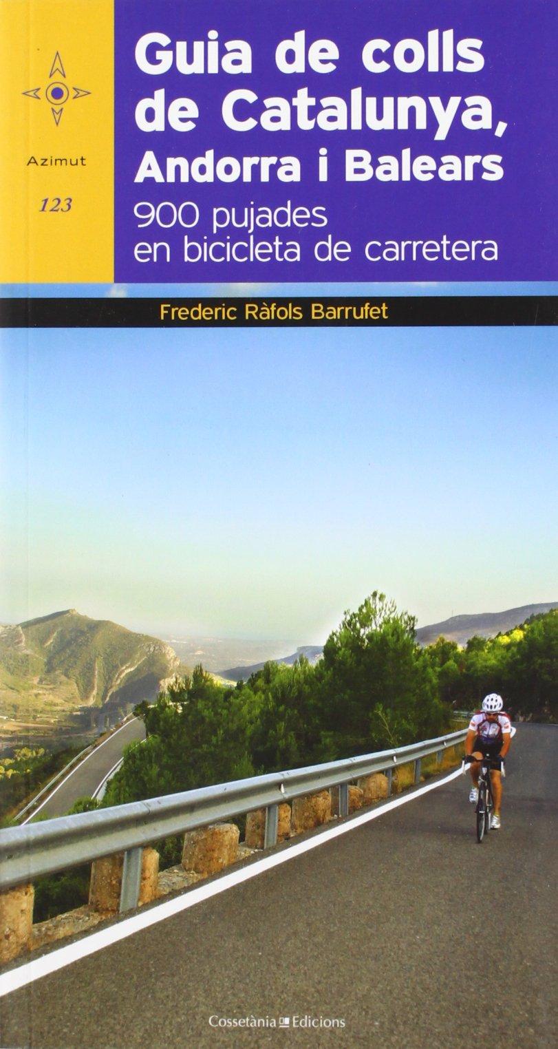 Guia de colls de Catalunya, Andorra i Balears: 900 pujades en bicicleta de carretera (Azimut) (Catalán) Tapa blanda – 1 oct 2011 Frederic Ràfols Barrufet Cossetània Edicions 8497918975 Ciclismo