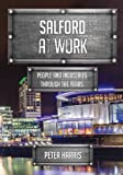 Salford at Work: People and Industries Through the Years