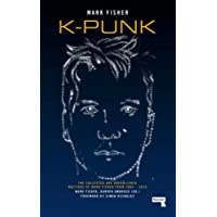 K-Punk: The Collected and Unpublished Writings of Mark Fisher